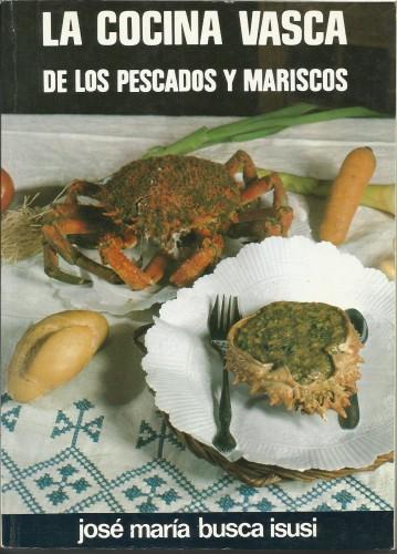 La cocina vasca de los pescados y mariscos, José María Busca Isusi